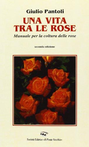 Una vita tra le rose di Giulio Pantoli