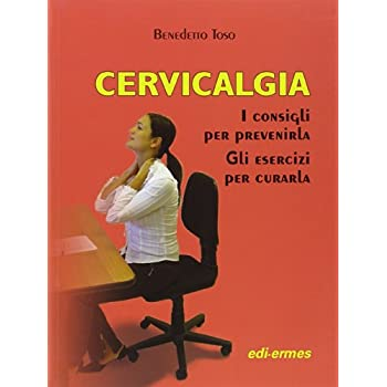 Cervicalgia. I Consigli Per Prevenirla. Gli Esercizi Per Curarla