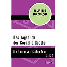 Das Tagebuch der Cornelia Goethe: Die Illusion vom Großen Paar. Band 2