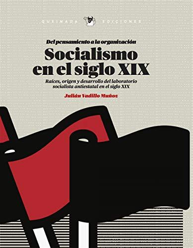 Socialismo en el siglo XIX (Del pensamiento a la organización): Raices, origen y desarrollo del laboratorio socialista antiestatal del siglo XIX