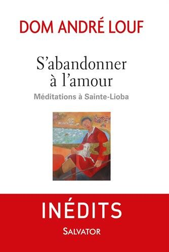 S'abandonner à l'amour. Méditations à Sainte-Lioba