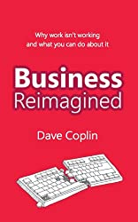Business Reimagined: Why work isn't working and what you can do about it