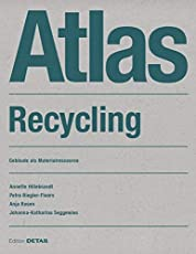 Atlas Recycling: Gebäude als Materialressource (DETAIL Atlas)