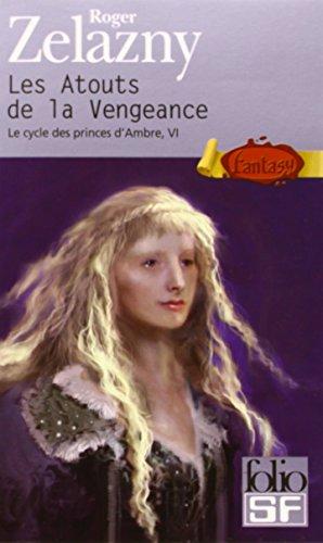 Le Cycle des Princes d'Ambre, tome VI : Les Atouts de la vengeance