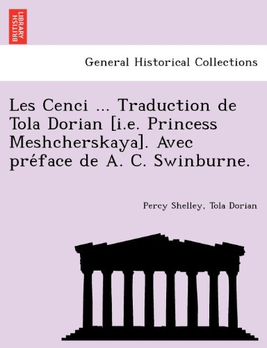 Les Cenci ... Traduction de Tola Dorian [i.e. Princess Meshcherskaya]. Avec pre?face de A. C. Swinburne.