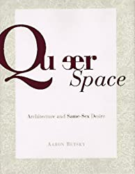 Queer Space: Architecture and Same Sex Desire