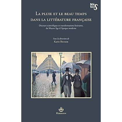 La pluie et le beau temps dans la littérature française: Discours scientifiques et transformations littéraires, du Moyen Age à l'époque moderne