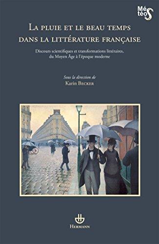 La pluie et le beau temps dans la littrature franaise: Discours scientifiques et transformations littraires, du Moyen Age  l'poque moderne
