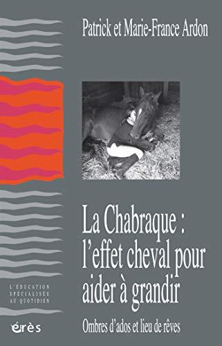 La Chabraque : l'effet cheval pour aider à grandir: Ombres d'ados et lieu de rêves (L'éducation spécialisée au quotidien) par Marie-France ARDON