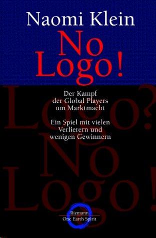 No Logo ! - Der Kampf der Global Players um Marktmacht - Ein Spiel mit vielen Verlierern und wenigen Gewinnern