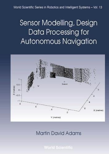 Sensor Modelling, Design and Data Processing for Autonomous Navigation (World Scientific Series in Robotics and Intelligent Systems, Band 13) -