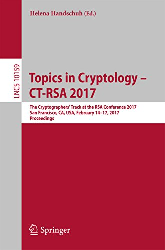 Topics in Cryptology - CT-RSA 2017: The Cryptographers' Track at the RSA Conference 2017, San Francisco, CA, USA, February 14-17, 2017, Proceedings (Lecture ... Science Book 10159) (English Edition)