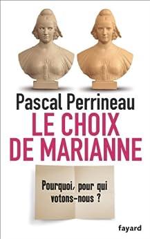 Le Choix de Marianne : Pourquoi, pour qui votons-nous? (Essais) par [Perrineau, Pascal]