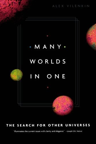 Many Worlds in One: The Search for Other Universes by Alex Vilenkin (2007-07-10)