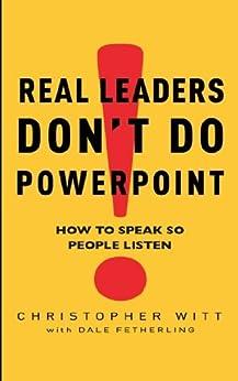 Descarga gratuita Real Leaders Don't Do Powerpoint: How to speak so people listen Epub