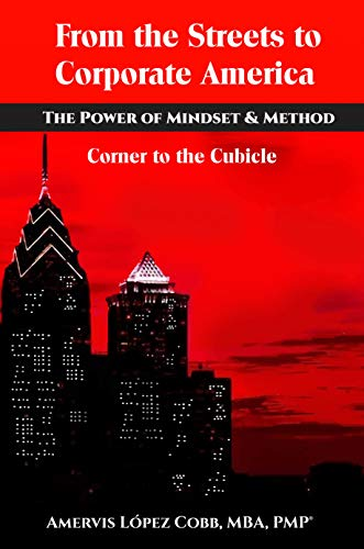 From the Streets to Corporate America: The Power of Mindset & Method - Corner to the Cubicle (English Edition)