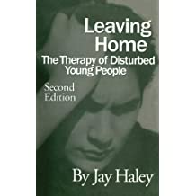 Leaving Home: The Therapy Of Disturbed Young People by Jay Haley (1997-04-30)