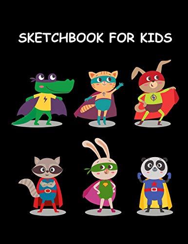 Sketchbook for Kids: Cute Animal Superheroes Fun Activity Book for Boys & Girls ~ Sketchbook for Drawing, Sketching & Doodling Large Size (Old 8 Spielzeug Yr Girl)