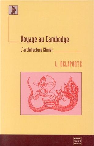 VOYAGE AU CAMBODGE. L'architecture Khmer par Louis Delaporte