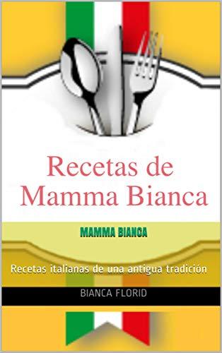 Mamma Bianca: Recetas italianas de una antigua tradición eBook: Bianca Florid: Amazon.es: Tienda Kindle