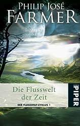 Die Flusswelt der Zeit: Der Flusswelt-Zyklus 1 - Mit der Novelle »Auf dem Fluss«
