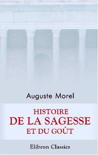 Histoire de la sagesse et du goût depuis les plus anciens temps de la civilisation grecque jusqu'à Socrate par Auguste Morel