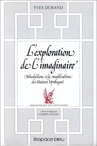 L'exploration de l'imaginaire : Introduction à la modélisation des univers mythiques par Yves Durand