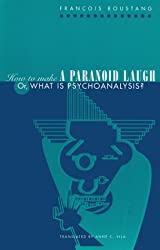 How to Make a Paranoid Laugh: Or, What Is Psychoanalysis?