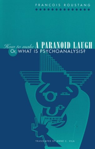 How to Make a Paranoid Laugh: Or, What Is Psychoanalysis? (Critical Authors and Issues)