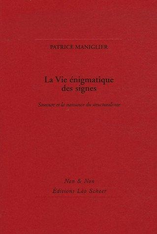 La Vie énigmatique des signes : Saussure et la naissance du structuralisme par Patrice Maniglier