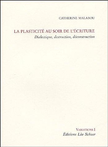 La plasticité au soir de l'écriture : Dialectique, destruction, déconstruction