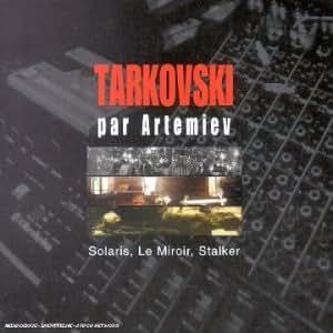 Tarkovski par Artemiev: Solaris, Le Miroir, Stalker