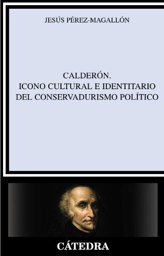 Calderón. Icono cultural e identitario del conservadurismo político (Crítica Y Estudios Literarios)