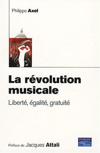 La révolution musicale. Liberté, égalité, gratuité. par Philippe Axel