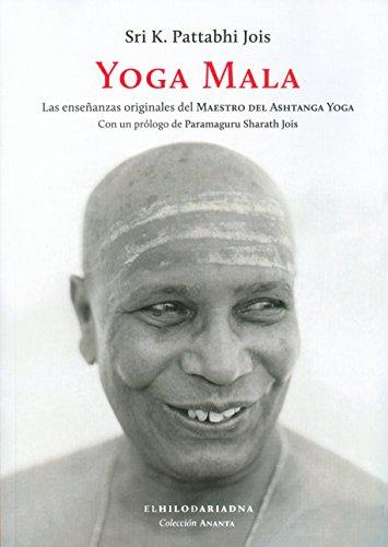 Yoga Mala. Las enseñanzas originales del Maestro del Ashtanga Yoga por Sri K Pattabhi Jois