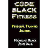The CODE BLACK FITNESS Training Journal: The Personal Training Guidebook/Journal for Clients and Personal Trainers (Exercise, Weight Training, ... Black Fitness - Health & Fitness / Exercise)