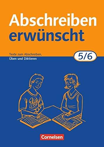 Abschreiben erwünscht: 5./6. Schuljahr - Texte zum Abschreiben, Üben, Diktieren: Trainingsheft mit Lösungen - Integrierte Einheit