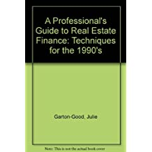 A Professional's Guide to Real Estate Finance: Techniques for the 1990's