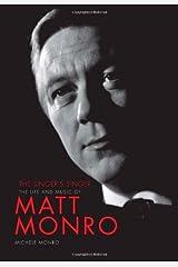 The Singer's Singer: The Life and Music of Matt Monro by Michele Monro (2010-01-29) Hardcover