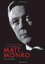 By Michele Monro The Singer's Singer: The Life and Music of Matt Monro (1st) [Hardcover]