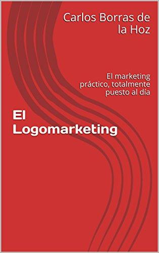 El Logomarketing: El marketing práctico, totalmente puesto al día