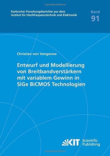 Entwurf und Modellierung von Breitbandverstärkern mit variablem Gewinn in SiGe BiCMOS Technologien (Karlsruher Forschungsberichte aus dem Institut für Hochfrequenztechnik und Elektronik)