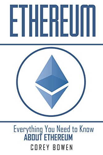 Ethereum: Everything You Need to Know About Ethereum (Cryptocurrency, Bitcoin, Blockchain, Ethereum Book 6) (English Edition)