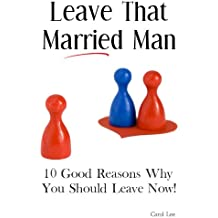 Leave That Married Man - 10 Good Reasons Why You Should Leave Now!