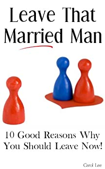 Leave That Married Man - 10 Good Reasons Why You Should Leave Now! (English Edition) von [Lee, Carol]