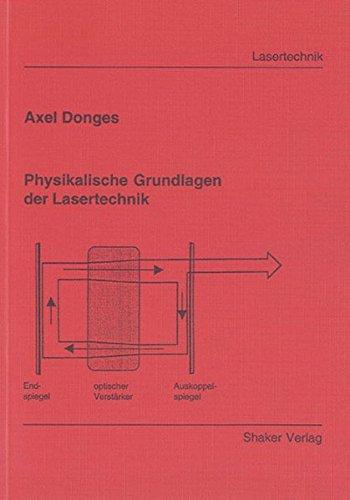Physikalische Grundlagen der Lasertechnik (Berichte aus der Lasertechnik)