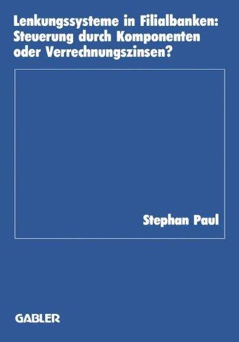 Lenkungssysteme in Filialbanken: Steuerung durch Komponenten oder Verrechnungszinsen? (Schriftenreihe des Instituts für Kredit- und Finanzwirtschaft, Band 14)