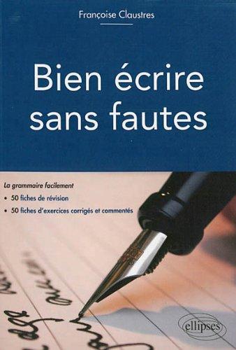 Bien Écrire Sans Fautes la Grammaire Facilement en 50 Fiches de Révision 50 Fiches d'Exercice Corrigés et Commentés