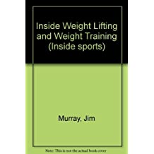 Inside Weight Lifting and Weight Training (Inside sports) by Jim Murray (1987-08-03)