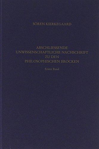 Gesammelte Werke und Tagebücher / Abschliessende unwissenschaftliche Nachschrift zu den Philosophischen Brocken, Erster Band: 16/I. Abteilung